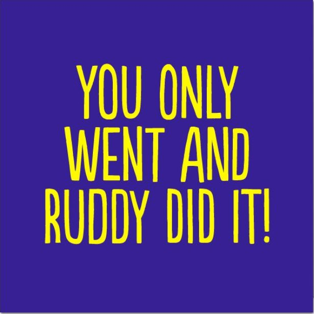 You Only Went And Ruddy Did It - Funny Exam Celebration Congratulations Card