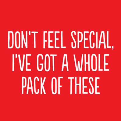 Don't Feel special ive got a whole pack of these - funny christmas card