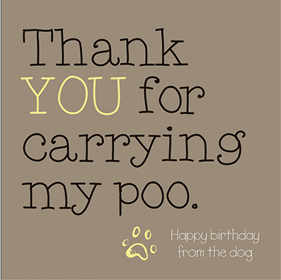 Thank You For Carrying My Poo - Funny Birthday Card From The Dog
