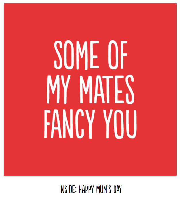 Some of my mates fancy you - funny Mother's Day card