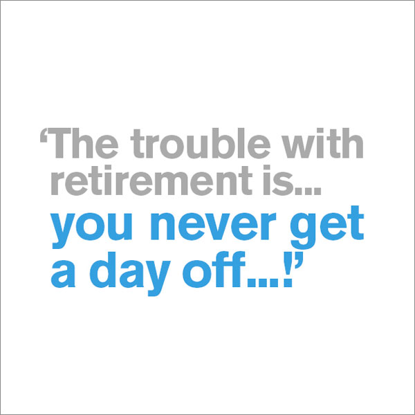 Trouble with retirement is that you never get the day off - funny retirement leaving card