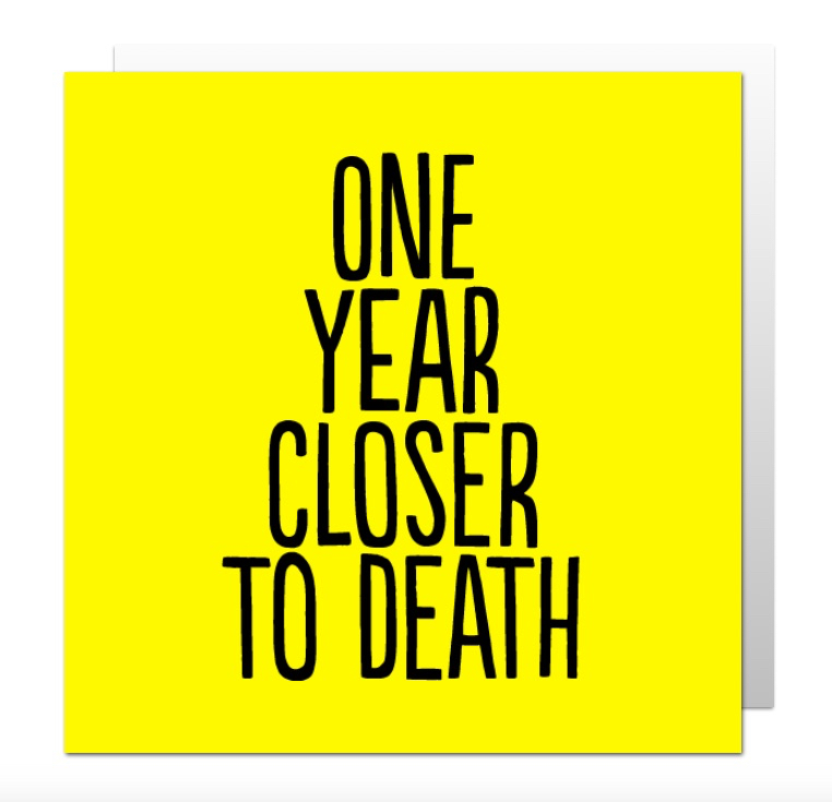 One Year Closer To Death - Humorous Birthday Card